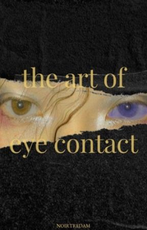 the art of eye contact by noirtredam