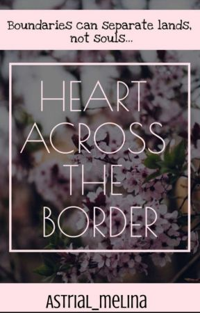 HEART ACROSS THE BORDER by Asterial_melina