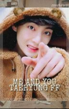 Me and You (taehyung ff) by zmzkrn1114