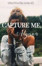 Capture me, Alynna (Villa Priscilla Series #2) by AustereBeige