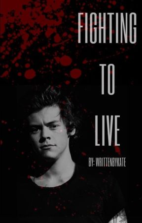 FIGHTING TO LIVE [H.S] by writtenbykate