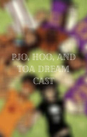 PJO, HoO, and ToA Dream Cast! by BoOkSaNdCoOkIeS26