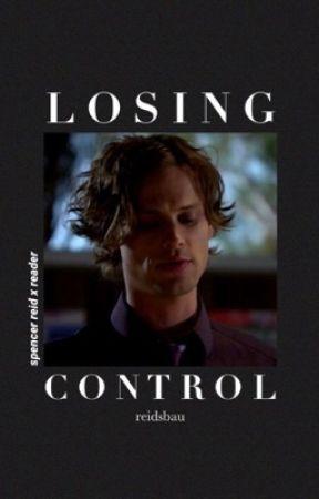 Losing Control [ spencer reid x reader ] ✔ by reidsbau