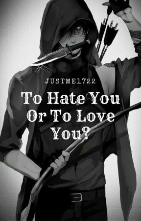 To Hate You Or To Love You? by Justme1722