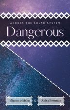 Book 1 of Across The Solar System: Dangerous | Planethumans x Reader | by JulianneTheGerman