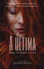 A Última - Saga A Última ● Livro 1, de AutoraTrizKim