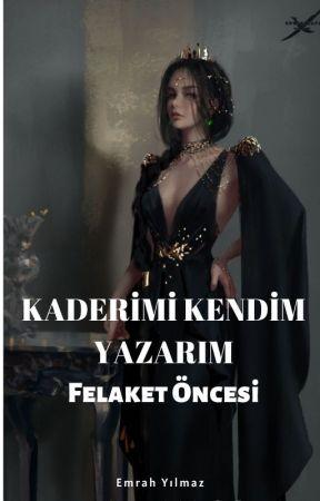 Kaderimi Kendim Yazarım- Felaket Öncesi (4.Kitap) by EmrahYlmaz01