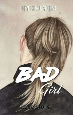 BAD GIRL {END} by DhyniKhairaummah
