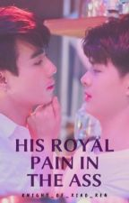 HIS ROYAL PAIN IN THE ASS (COMPLETE) by Knight_Of_Xiao_Ren