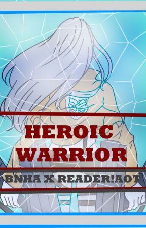 Heroic Warrior(BnhaXReader!!Aot Soldier) by Xythe_Phantasma
