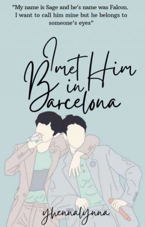 I Met Him In Barcelona - ONGOING [SOON TO BE PUBLISHED UNDER CLP] by yhennalynna