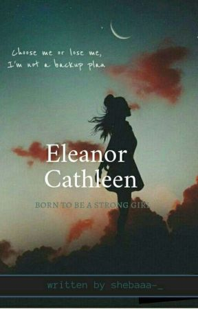 Eleanor Cathleen (BORN TO BE A STRONG GIRL) by shebaaa-_
