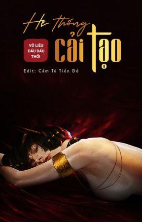 【Cao H】HỆ THỐNG CẢI TẠO - Vô Liêu Đẩu Đẩu Thối (Edit) [21+] by camtutiendo_
