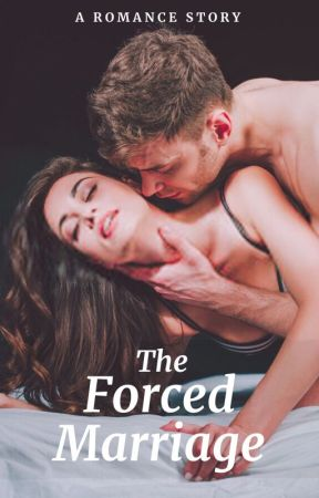 The Forced Marriage [ON GOING] by kepitinggoyeng