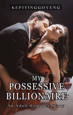 My Possessive Billionaire [ON GOING] by kepitinggoyeng