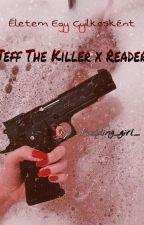 Életem Egy Gyilkosként [Jeff The Killer x Reader](2. Évada Megtalálható Lesz) by _Pudding_girl_