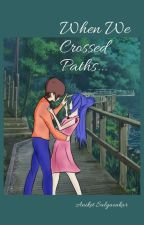 When We Crossed Paths... by aniketsalgaonkar