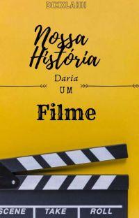 Nossa História Daria Um Filme  Concluída  cover