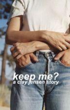 keep me?   clay jensen by -RADIOGAGA