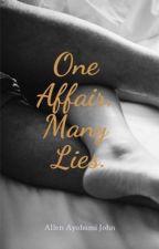 One Affair, Many Lies. by AllenTheGr8