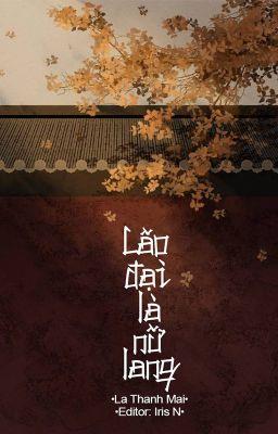 Đọc truyện [HOÀN - EDIT] Lão đại là nữ lang - La Thanh Mai
