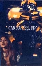 Can You Feel It [Bumblebee Love Story] Book 1 by LittleLightShadow