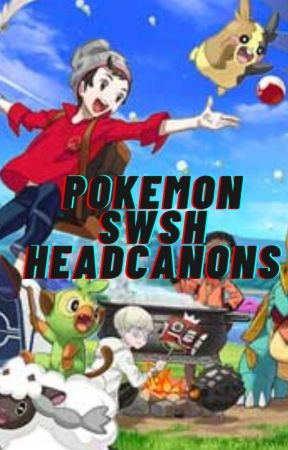 Pokemon SWSH Headcanons by officialcoolkid69