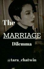 The 𝕸𝖆𝖗𝖗𝖎𝖆𝖌𝖊 Dilemma ║ 🄹🄹🄺 by tara_chatwin