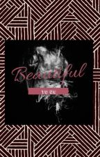 Beautiful to us by snowflakesandcows