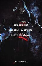 Reapers Dark Angel  BOOK 1  Beginning... by Zoroarkstar