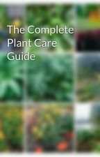 The Complete Plant Care Guide by ThatVeganGardener