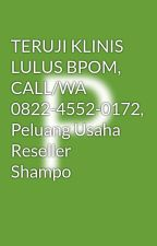 TERUJI KLINIS LULUS BPOM, CALL/WA 0822-4552-0172, Peluang Usaha Reseller Shampo by peluangresellersampo