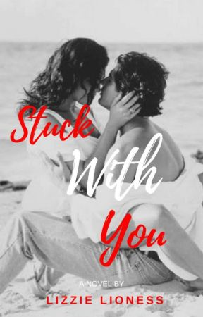 Stuck With You (18+) by LizzieLioness