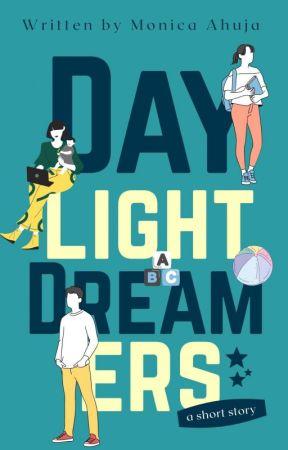 1.1| Daylight Dreamers ✔ by Monica_Ahuja