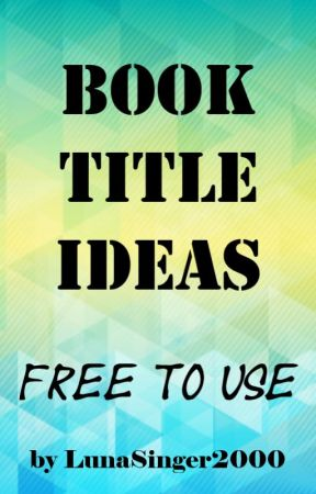 Book Title Ideas by WhyBloodyNot