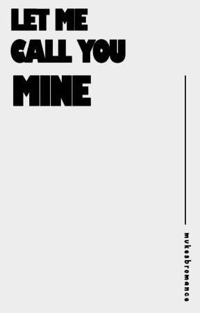 Let Me Call You Mine by mukesbromance