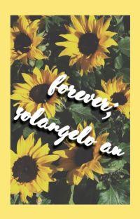 FOREVER; A SOLANGELO AU cover