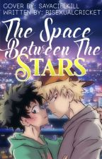 ✓THE SPACE BETWEEN THE STARS   BakuDeku Au by BisexualCricket