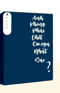 [Đam mỹ] [ABO] Anh không phải ghét Omega nhất sao? cover