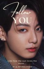 Follow You | Jeon Jungkook || by MelBTSARMY398