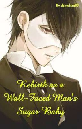 Rebirth as a Wall-Faced Man's Sugar Baby (BL) by shizuchan93