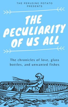 The Peculiarity of Us All by ThePerusingPotato