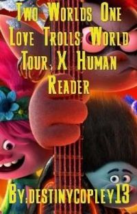Two Worlds One Love Trolls World Tour X Human Reader cover