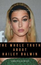 The Whole Truth About Hailey Baldwin by larevelatrice