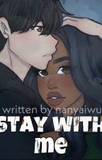 Stay With Me. by NanyaIwu