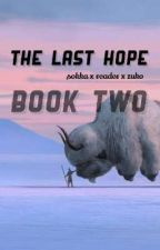 The Last Hope ~ Book Two ~ sokka x reader x zuko by addyandsaph