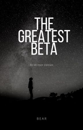 The Greatest Beta (Rewritten) by BearGoRawr