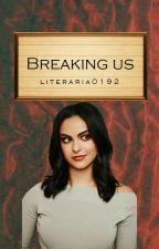 Breaking us Camila Mendes y tu by literaria0192