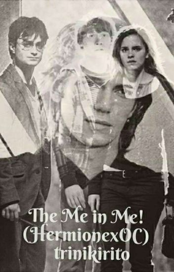 Harry Potter Fanfic: The Me In Me! (Hermione Granger)