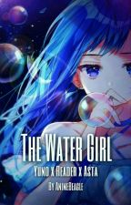 The Water Girl (Yuno x reader x Asta) by AnimeBeagle